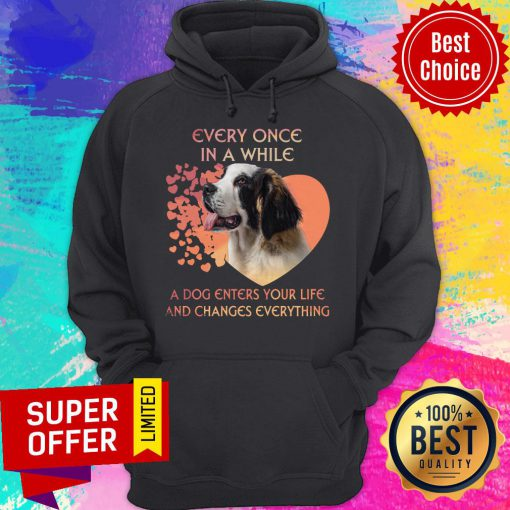 Top Dog Every Once In A While A Dog Enters Your Life And Changes Everything Hoodie