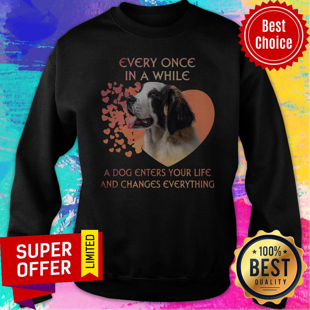 Top Dog Every Once In A While A Dog Enters Your Life And Changes Everything Sweatshirt