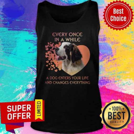 Top Dog Every Once In A While A Dog Enters Your Life And Changes Everything Tank Top