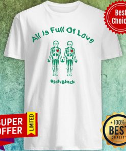Awesome All Is Full Of Love Rich Black Funny Shirt