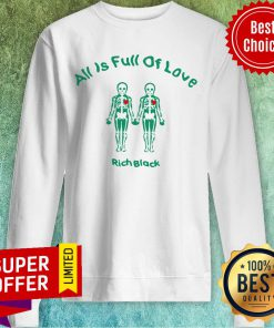 Awesome All Is Full Of Love Rich Black Funny Sweatshirt