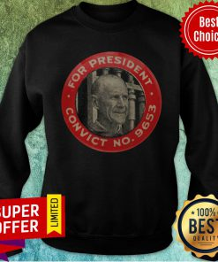 Awesome Eugene Debs For President Convict No 9653 Socialist Sweatshirt