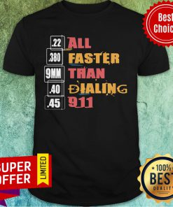 Funny 22 380 9mm 40 45 All Faster Than Dialing 911 Saying Shirt