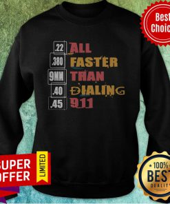 Funny 22 380 9mm 40 45 All Faster Than Dialing 911 Saying Sweatshirt