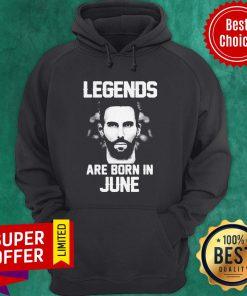 Funny Legends Are Born In June Adam Levine Hoodie