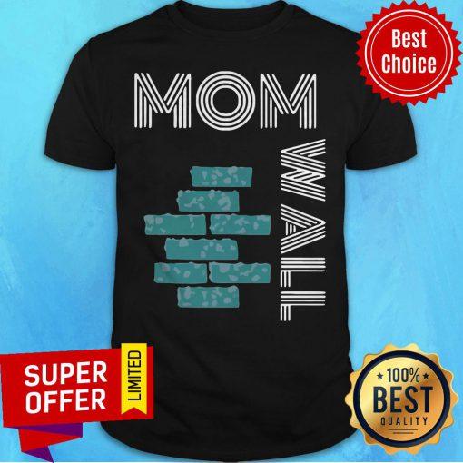 Funny Moms Of Wall Shirt