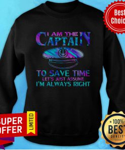 Nice I Am The Captain To Save Time Sweatshirt