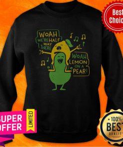 Nice Woah We're Halfway There Woah Lemon On A Pear Sweatshirt