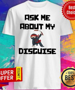 Official Ask Me About My Ninja Disguise Shirt