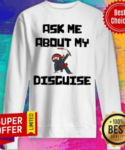 Official Ask Me About My Ninja Disguise Sweatshirt