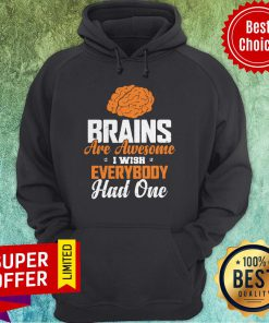 Official Brains Are Awesome I Wish Everybooy Hand One Hoodie