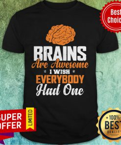 Official Brains Are Awesome I Wish Everybooy Hand One Shirt