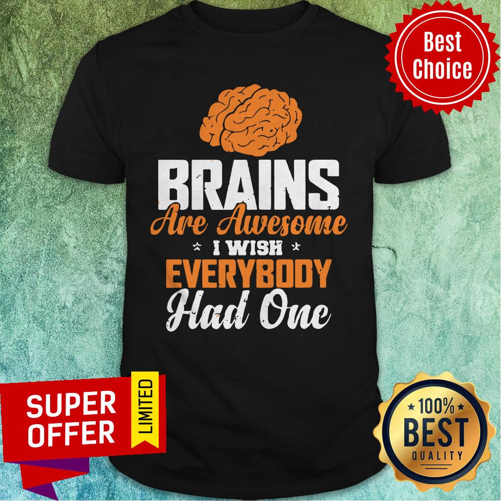 Official Brains Are Awesome I Wish Everybody Hand One Shirt