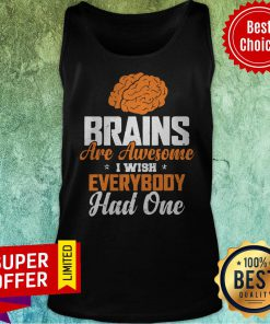 Official Brains Are Awesome I Wish Everybooy Hand One Tank Top