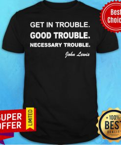 Official Get In Trouble Good Trouble Necessary Trouble Shirt