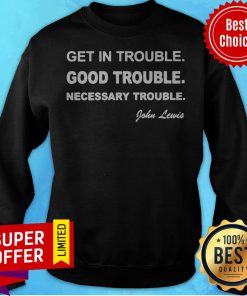 Official Get In Trouble Good Trouble Necessary Trouble Sweatshirt