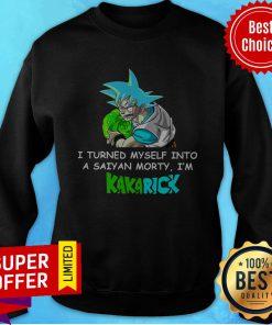 Official I Turned Myself Into A Saiyan Morty I'm Kakarick Sweatshirt