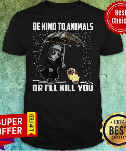 Official John Wick And Dog Be Kind To Animals Or I'll Kill You Shirt