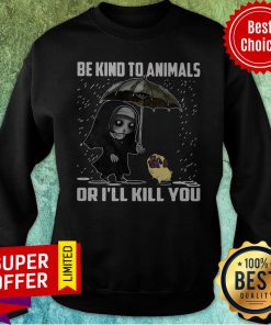 Official John Wick And Dog Be Kind To Animals Or I'll Kill You Sweatshirt
