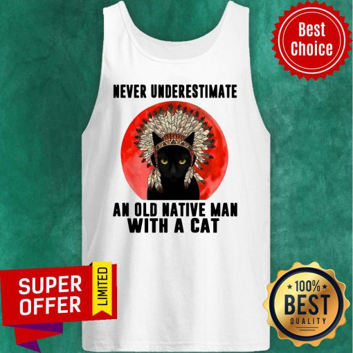Official Native Never Underestimate An Old Man With A Cat Vintage Tank Top