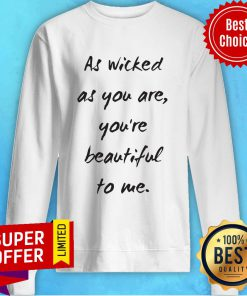 Premium As Wicked As You Are You're Beautiful Sweatshirt