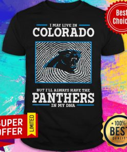 Premium I May Live In Colorado But I'll Always Have The Panthers In My DNA Shirt