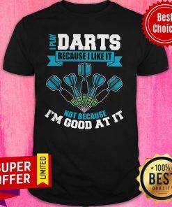 Premium I Play Darts Because I Like It Not Because I'm Good At It Shirt