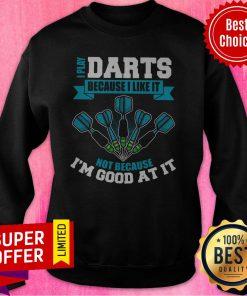 Premium I Play Darts Because I Like It Not Because I'm Good At It Sweatshirt
