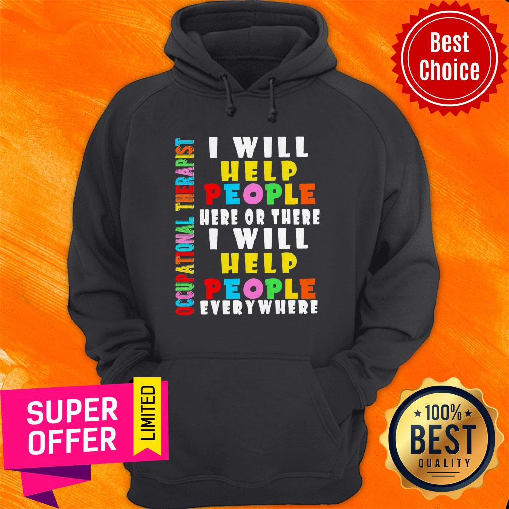 Premium I Will Help People Here Or There I Will Help People Everywhere Hoodie