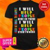 Premium I Will Help People Here Or There I Will Help People Everywhere Shirt