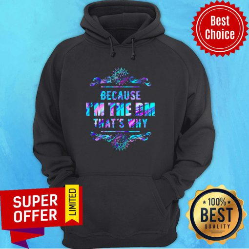 Top Because I'm The DM That's Why Hoodie
