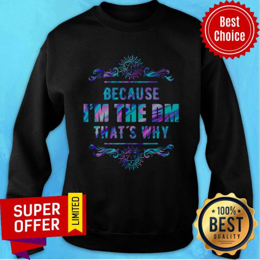 Top Because I'm The DM That's Why Sweatshirt