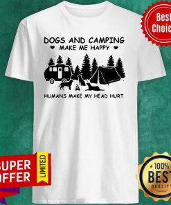 Top Dogs And Camping Make Me Happy Humans Make My Head Hurt Shirt