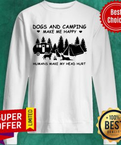 Top Dogs And Camping Make Me Happy Humans Make My Head Hurt Sweatshirt
