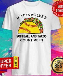 Top If I Involves Softball And Tacos Count Me In Shirt