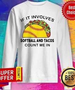Top If I Involves Softball And Tacos Count Me In Sweatshirt