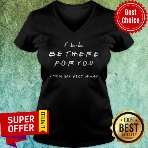 Top I'll Be There For You From Six Feet Away V-neck