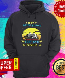 Awesome I Don't Drink Drive I Sip And Cruise Hoodie