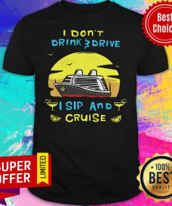 Awesome I Don't Drink Drive I Sip And Cruise Shirt