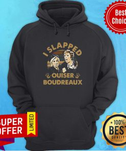 Awesome Steel Magnolias I Slapped Ouiser Boudreaux Vintage Retro Hoodie