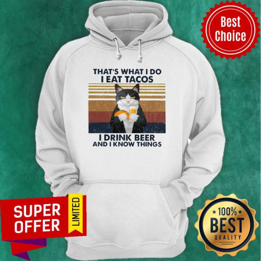 Funny Cat That's What I Do I Eat Tacos I Drink Beer And I Know Things Hoodie