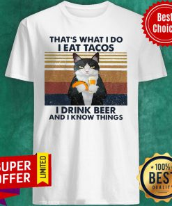 Funny Cat That's What I Do I Eat Tacos I Drink Beer And I Know Things Shirt
