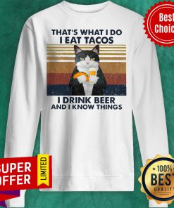Funny Cat That's What I Do I Eat Tacos I Drink Beer And I Know Things Sweatshirt