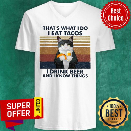 Funny Cat That's What I Do I Eat Tacos I Drink Beer And I Know Things V-neck