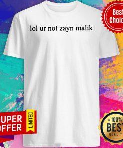 Funny Lol Ur Not Zayn Malik Shirt