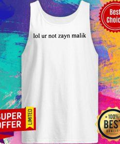 Funny Lol Ur Not Zayn Malik Tank Top
