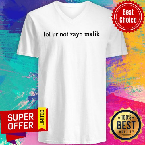 Funny Lol Ur Not Zayn Malik V-neck