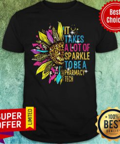 Funny Sunflower It Takes A Lot Of Sparkle To Be A Pharmacy Tech Shirt