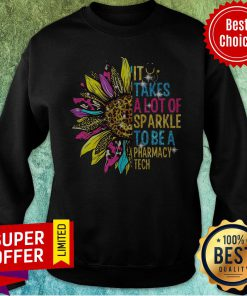 Funny Sunflower It Takes A Lot Of Sparkle To Be A Pharmacy Tech Sweatshirt