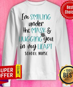 I'm Smiling Under The Mask And Hugging You In My Heart School Nurse Sweatshirt
